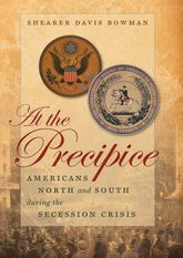 At the PrecipiceAmericans North and South during the Secession Crisis