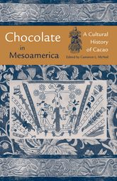 Chocolate in MesoamericaA Cultural History of Cacao