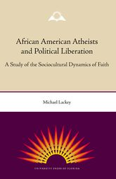African American Atheists and Political LiberationA Study of the Sociocultural Dynamics of Faith