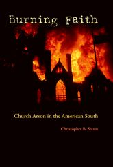 Burning FaithChurch Arson in the American South