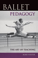 Ballet PedagogyThe Art of Teaching
