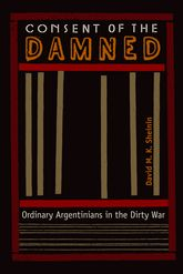 Consent of the DamnedOrdinary Argentinians in the Dirty War