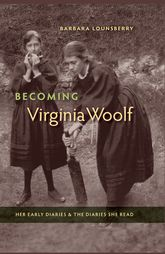 Becoming Virginia WoolfHer Early Diaries and the Diaries She Read