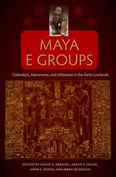 Maya E GroupsCalendars, Astronomy, and Urbanism in the Early Lowlands