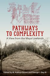 Pathways to ComplexityA View from the Maya Lowlands