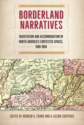 Borderland Narratives – Negotiation and Accommodation in North America's Contested Spaces, 1500-1850 - University Press Scholarship Online