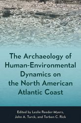 The Archaeology of Human-Environmental Dynamics on the North American Atlantic Coast