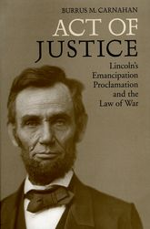 Act of JusticeLincoln's Emancipation Proclamation and the Law of War