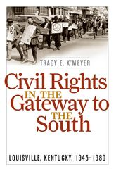 Civil Rights in the Gateway to the SouthLouisville, Kentucky, 1945-1980