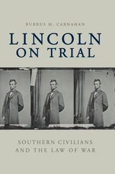 Lincoln on TrialSouthern Civilians and the Law of War