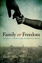 Family or FreedomPeople of Color in the Antebellum South
