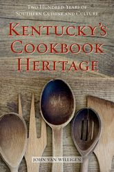 Kentucky's Cookbook Heritage: Two Hundred Years of Southern Cuisine and Culture