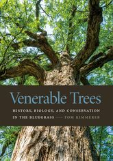 Venerable TreesHistory, Biology, and Conservation in the Bluegrass