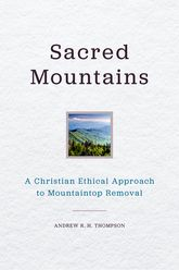 Sacred MountainsA Christian Ethical Approach to Mountaintop Removal