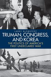 Truman, Congress, and KoreaThe Politics of America's First Undeclared War$