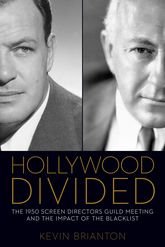 Hollywood DividedThe 1950 Screen Directors Guild Meeting and the Impact of the Blacklist