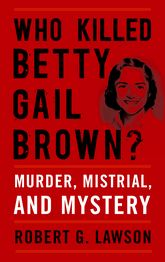 Who Killed Betty Gail Brown?Murder, Mistrial, and Mystery