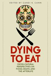 Dying to EatCross-Cultural Perspectives on Food, Death, and the Afterlife