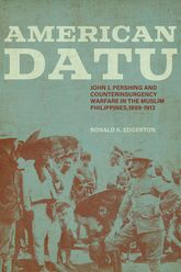 American DatuJohn J. Pershing and Counterinsurgency Warfare in the Muslim Philippines, 1899-1913