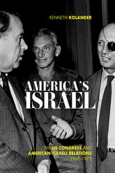 America's Israel: The US Congress and American-Israeli Relations, 1967--1975