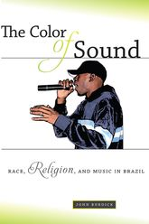 The Color of SoundRace, Religion, and Music in Brazil
