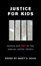 Justice for KidsKeeping Kids Out of the Juvenile Justice System