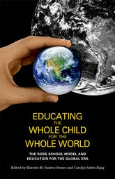 Educating the Whole Child for the Whole WorldThe Ross School Model and Education for the Global Era