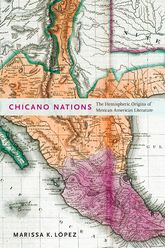 Chicano NationsThe Hemispheric Origins of Mexican American Literature$