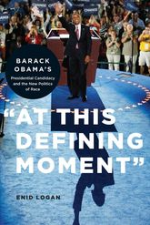 """At This Defining Moment""Barack Obama's Presidential Candidacy and the New Politics of Race"
