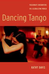Dancing TangoPassionate Encounters in a Globalizing World