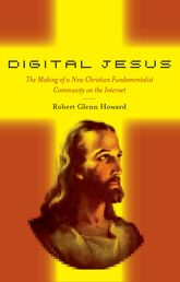 Digital JesusThe Making of a New Christian Fundamentalist Community on the Internet