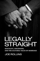 Legally Straight – Sexuality, Childhood, and the Cultural Value of Marriage - University Press Scholarship Online