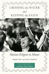Crossing the Water and Keeping the FaithHaitian Religion in Miami$