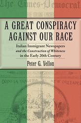 A Great Conspiracy against Our Race – Italian Immigrant Newspapers and the Construction of Whiteness in the Early 20th Century - University Press Scholarship Online