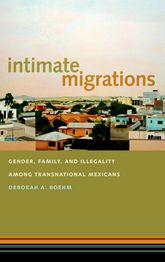 Intimate MigrationsGender, Family, and Illegality among Transnational Mexicans