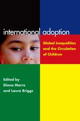 International AdoptionGlobal Inequalities and the Circulation of Children$
