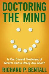 Doctoring the MindIs Our Current Treatment of Mental Illness Really Any Good?