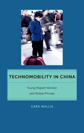 Technomobility in ChinaYoung Migrant Women and Mobile Phones