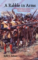 A Rabble in ArmsMassachusetts Towns and Militiamen during King Philip's War