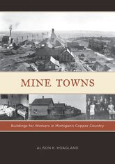 Mine TownsBuildings for Workers in Michigan's Copper Country