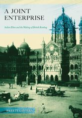 A Joint EnterpriseIndian Elites and the Making of British Bombay