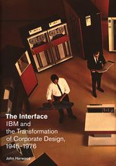 The InterfaceIBM and the Transformation of Corporate Design, 1945-1976