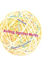 Building Dignified WorldsGeographies of Collective Action