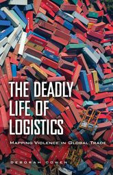 The Deadly Life of LogisticsMapping Violence in Global Trade