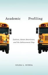 Academic Profiling: Latinos, Asian Americans, and the Achievement Gap