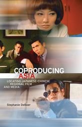 Coproducing AsiaLocating Japanese-Chinese Regional Film and Media