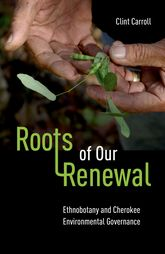 Roots of Our RenewalEthnobotany and Cherokee Environmental Governance