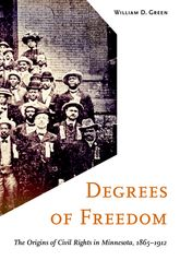 Degrees of FreedomThe Origins of Civil Rights in Minnesota, 1865-1912