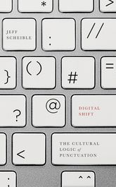 Digital ShiftThe Cultural Logic of Punctuation