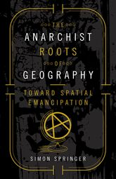 The Anarchist Roots of Geography: Toward Spatial Emancipation